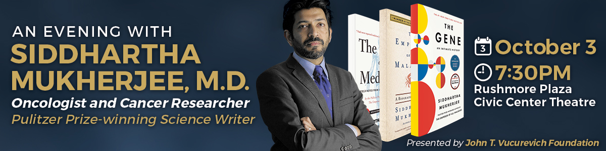 An evening with Siddhartha Mukherjee, M.D., oncologist and cancer researcher. A Pulitzer Prize-winning science writer. Appearing October 3rd, at 7:30 PM at the Rushmore Plaza Civic Center Theatre.